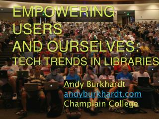 EMPOWERING USERS  AND OURSELVES:  TECH TRENDS IN LIBRARIES
