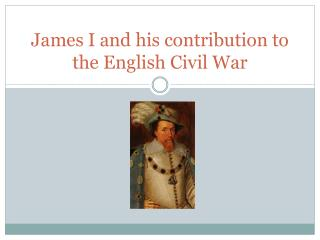 James I and his contribution to the English Civil War
