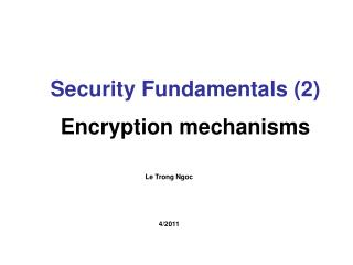 Security Fundamentals (2) Encryption mechanisms