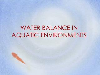WATER BALANCE IN AQUATIC ENVIRONMENTS