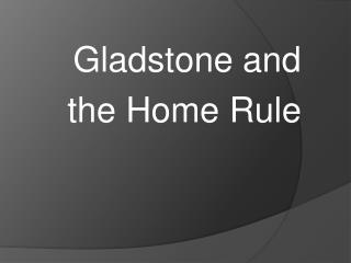 Gladstone and  the Home Rule