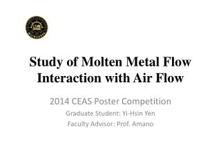 Study of Molten Metal Flow Interaction with Air Flow