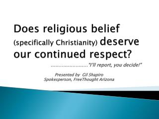 Does religious belief  (specifically Christianity)  deserve our continued respect?