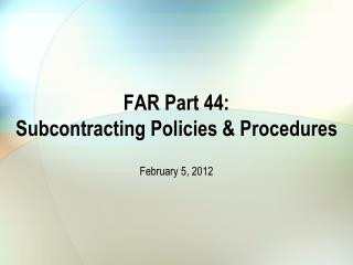 FAR Part 44: Subcontracting Policies & Procedures