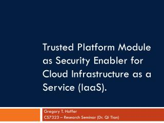 Trusted Platform Module as Security Enabler for Cloud Infrastructure as a Service ( IaaS ).