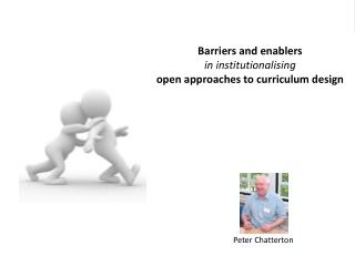 Barriers and enablers  in  institutionalising  open  approaches to curriculum design