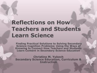 Reflections on How Teachers and Students Learn  Science