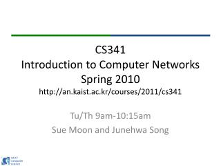CS341 Introduction to Computer Networks Spring 2010 http://an.kaist.ac.kr/courses/2011/cs341
