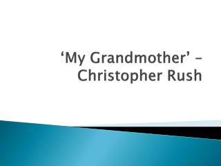 'My Grandmother' – Christopher Rush