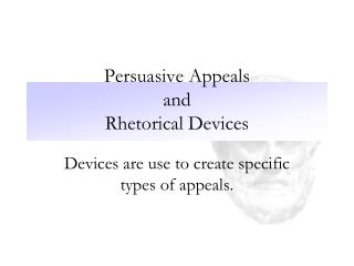 Persuasive  Appeals  and Rhetorical Devices