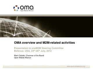 OMA overview and M2M-related activities Presentation to oneM2M Steering Committee