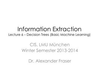 Information Extraction Lecture 6 – Decision Trees (Basic Machine Learning)