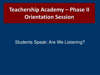 Teachership  Academy – Phase II  Orientation Session