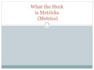 What the Heck is Metricks   (Metrics)