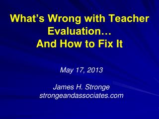What's Wrong with Teacher Evaluation… And How to Fix  It
