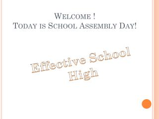Welcome ! Today is School Assembly Day!
