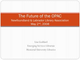The Future of the OPAC Newfoundland & Labrador Library Association May 2 nd , 2008