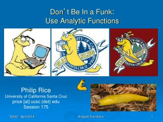 Don ' t Be In a Funk : Use Analytic Functions
