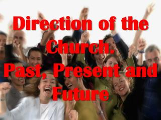 Direction of the Church. Past, Present and Future