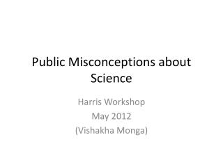 Public Misconceptions about Science