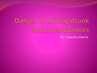 Danger of driving drunk and consequences
