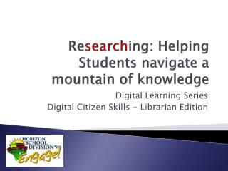 Re search ing: Helping Students navigate a mountain of knowledge