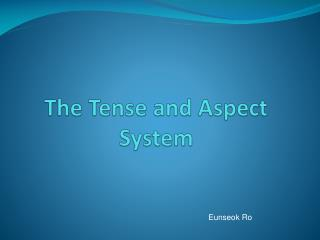 The Tense and Aspect System
