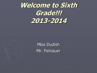 Welcome to Sixth Grade !!! 2013-2014