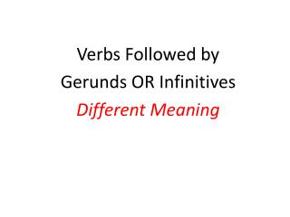 Verbs Followed by  Gerunds OR Infinitives  Different Meaning
