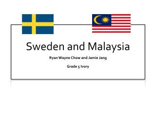 Sweden and Malaysia