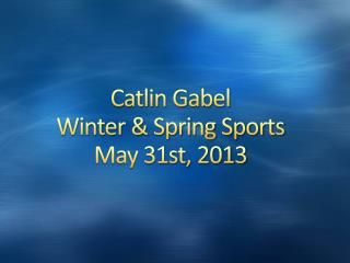 Catlin Gabel  Winter & Spring Sports  May 31st, 2013