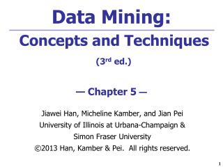 Data Mining:  Concepts and Techniques (3 rd  ed.) — Chapter 5  —