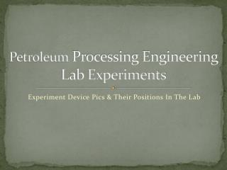 Petroleum  Processing Engineering Lab Experiments