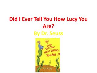 Did I Ever Tell You How Lucy You Are? By Dr. Seuss