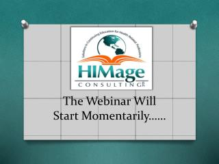 The Webinar Will  Start Momentarily……