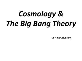 Cosmology & The Big Bang Theory