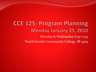 CCE 125: Program Planning Monday January 25, 2010