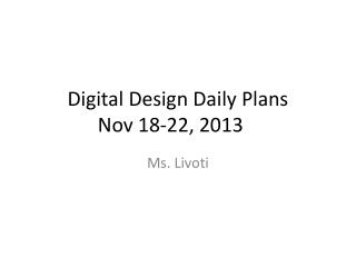 Digital Design Daily Plans  Nov  18-22,  2013