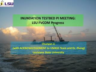 INUNDATION TESTBED PI  MEETING:   LSU  FVCOM Progress