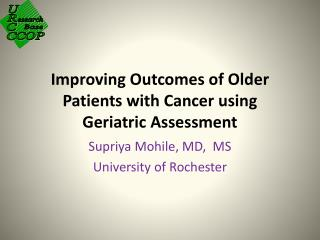 Improving Outcomes of Older Patients with Cancer using  Geriatric Assessment