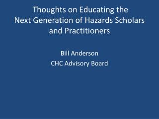 Thoughts on Educating the  Next Generation of Hazards Scholars and Practitioners