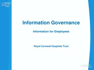 Information Governance Information for Employees Royal Cornwall Hospitals Trust