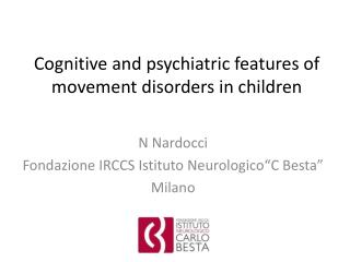 Cognitive and  psychiatric features  of  movement disorders  in  children