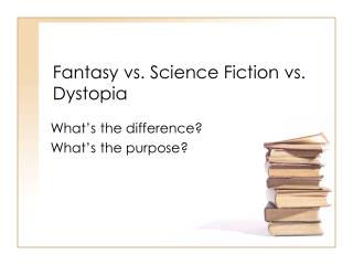 Fantasy vs. Science Fiction vs. Dystopia