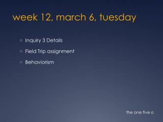 week 12, march 6,  tuesday