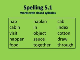 Spelling 5.1 Words with closed syllables