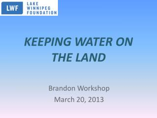 KEEPING WATER ON THE LAND