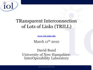 TRansparent Interconnection of Lots of Links (TRILL) www.iol.unh.edu