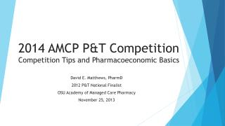 2014 AMCP P&T Competition Competition  Tips and  P harmacoeconomic Basics