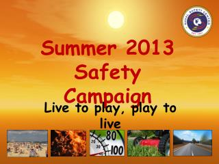 Summer 2013  Safety Campaign